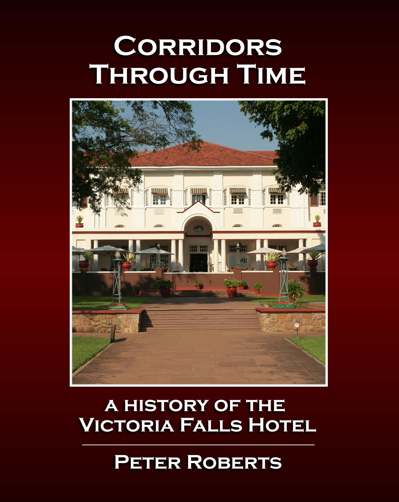 Corridors Through Time - A History of the Victoria Falls Hotel