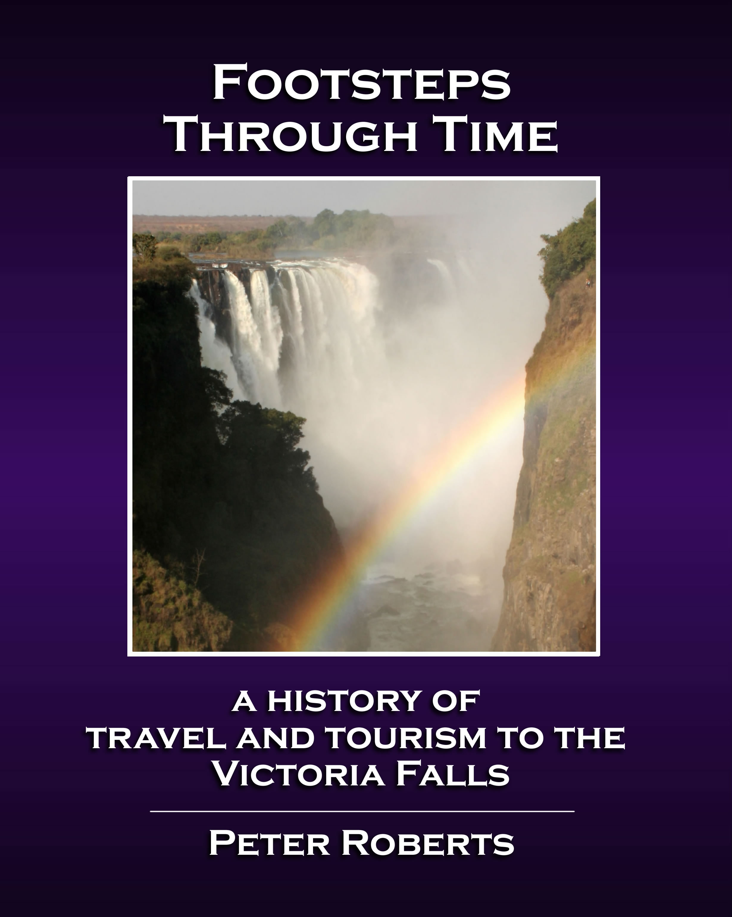Footsteps Through Time - A History of Travela and Tourism to the Victoria Falls